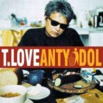 T.Love – Antyidol