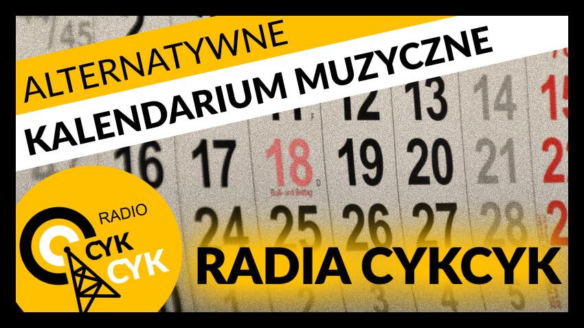 ALTERNATYWNE KALENDARIUM MUZYCZNE RADIA CYKCYCK